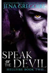Speak of the Devil: An Urban Fantasy & Paranormal Romance Adventure (Hellfire Book 2) Kindle Edition