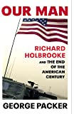 Our Man: Richard Holbrooke and the End of the American Century