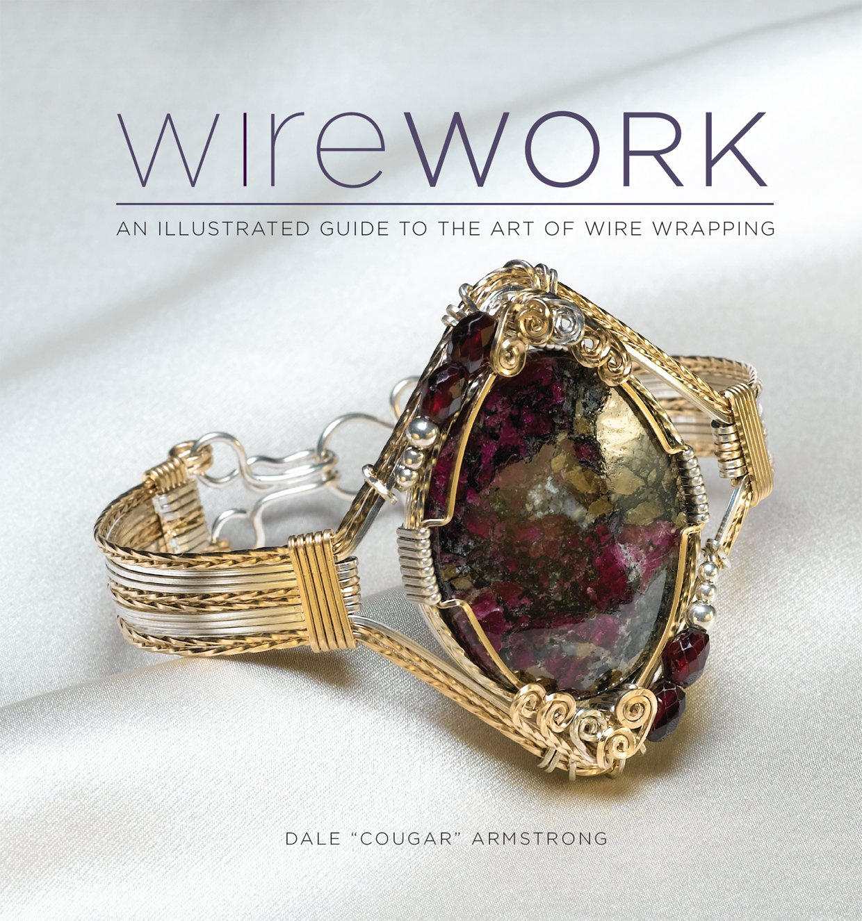 Wirework w/DVD: An Illustrated Guide to the Art of Wire Wrapping ...