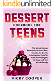 Dessert Cookbook for Teens: A Simple Recipe Book for Delicious Cakes, Cookies, Ice Cream, Puddings and Tarts for Kids…