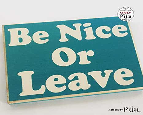 Amazon.com: Prim Be Nice Or Leave 10x8 (Choose Color) Funny ...