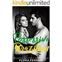 Possessive Brazilian: An Older Man Younger Woman Romance (A Man Who Knows What He Wants Book 75)