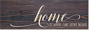 Home is Where Our Story Begins Rustic Wood Wall Sign 6x18