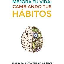 Mejora tu vida: Cambiando tus hábitos: Cómo crear hábitos de forma rápida y fácil para lograr éxitos personales y profesionales y aumentar tu productividad ...