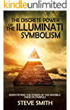 The Discrete Power of The Illuminati Symbolism: Demystifying The Power of The Invisible Hand in Symbols