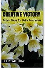 Creative Victory: Action Steps for Daily Awareness Kindle Edition