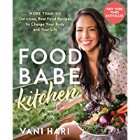 Food Babe Kitchen: More than 100 Delicious, Real Food Recipes to Change Your Body and Your Life: THE NEW YORK TIMES…