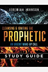Cleansing and Igniting the Prophetic: An Urgent Wake up Call: Study Guide Paperback