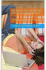 Ihr Blog als Android-App auf Google Play: - ohne Programmierkenntnisse (German Edition) Kindle Edition
