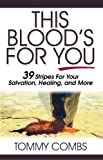 This Blood's For You!: 39 Stripes For Your Salvation, Healing, and More