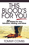 This Blood's For You: 39 Stripes for Your Salvation, Healing, and More