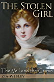 The Stolen Girl (The Veil and the Crown, Book 1) (English Edition)