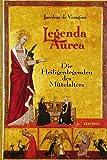 Legenda aurea. Die Heiligenlegenden des Mittelalters