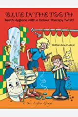 Blue in the Tooth: Teeth Hygiene with a Colour Therapy Twist! Kindle Edition