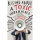 Rising Above a Toxic Workplace: Taking Care of Yourself in an Unhealthy Environment