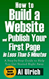 How to Build a Website and Publish Your First Page in Less Than 5 Minutes: A step-by-step guide to help you get started right away