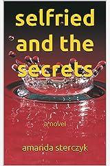 Selfried and the Secrets: a novel Kindle Edition