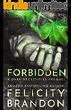 Forbidden: (A Psychological Dark Romance) (The Dark Necessities Prequels Book 3)