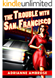 The Trouble with San Francisco (A Suite and Slain Humorous Mystery Book 1)