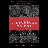 O problema do mal: Uma antologia de textos filosóficos (Fé & Religião Livro 1)
