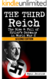 The Third Reich: The Rise & Fall of Hitler's Germany in World War 2 (World War 2, World War II, WWII, Mein Kampf, Adolf Hitler, Third Reich, Holocaust. The Nuremberg Trials, Fascism Book 1)