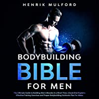 The Bodybuilding Bible for Men: The Ultimate Guidebook to Building Men's Muscles in a Short Time: A Book that Explains…