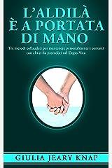 L'Aldilà è a portata di mano: Tre metodi collaudati per mantenere personalmente i contatti con chi ci ha preceduti nel Dopo-Vita (Italian Edition) Kindle Edition