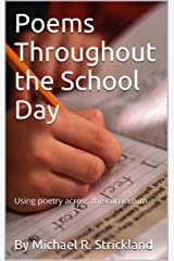 Poems Throughout the School Day: Using Poetry Across the Curriculum Kindle Edition
