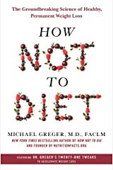 How Not to Diet: The Groundbreaking Science of Healthy, Permanent Weight Loss Hardcover