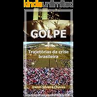 Golpe: Trajetórias da crise brasileira
