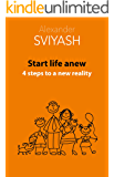 Start life anew. 4 steps to a new reality (Reasonable world Book 3) (English Edition)