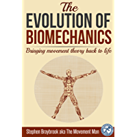 The Evolution of Biomechanics: Bringing movement theory back to life (English Edition)