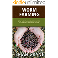 Worm Farming: Setup A Sustainable Vermiculture Earthworm Composting Ranch