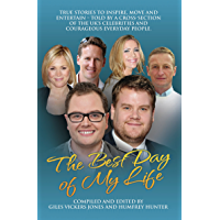 Best Day of My Life: True stories to inspire, move and entertain - Told by a cross-section of the UK's celebrities and courageous everyday people