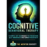 Cognitive Behavioral Therapy - 11 Simple CBT Techniques to Strengthen Self-Awareness and Overcome Anxiety, Depression and Int