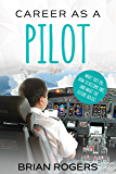 Career As A Pilot: What They Do, How to Become One, and What the Future Holds! (Careers for Kids Book 2)