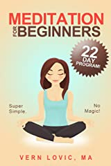 Meditation For Beginners: A 22 Day How To Meditate Course Kindle Edition