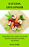 Eat Less, Live Longer: Your Practical Guide to Calorie Restriction with Optimal Nutrition