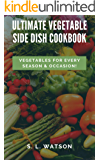 Ultimate Vegetable Side Dish Cookbook: Vegetables For Every Season & Occasion! (Southern Cooking Recipes)