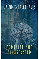 Grimm's Fairy Tales: Complete and Illustrated Kindle Edition