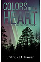 Colors of the Heart: A Collection of Christian Poetry Kindle Edition
