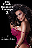 The Plastic Surgeon's Revenge 3 (Gender Transformation Erotica)