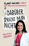 Darüber spricht man nicht: Dr. med. Yael Adler erklärt fast alles, was uns peinlich ist (German Edition)