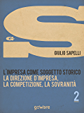 L'impresa come soggetto storico. La direzione d'impresa, la competizione, la sovranità – Vol. 2 (Economia e finanza - goWare)