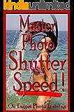 Master Photo Shutter Speed (On Target Photo Training Book 3)