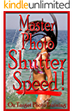 Master Photo Shutter Speed (On Target Photo Training Book 3)
