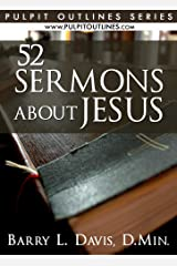 52 Sermons About Jesus (Pulpit Outlines Book 1) Kindle Edition