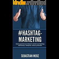 # Hashtag-Marketing: Come puoi trovare lettori e clienti con hashtag marketing - Semplice, veloce, gratuito! (Italian Edition)
