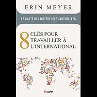 La Carte des différences culturelles: 8 clés pour travailler à l'international (French Edition)