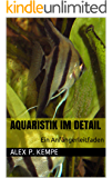 Aquaristik im Detail - Ein Anfängerleitfaden